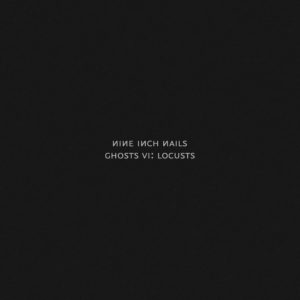 Nine Inch Nails Ghosts VI: Locusts 2020